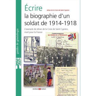 Ecrire la biographie d'un soldat de 1914-1918 par Jehan de La Croix de Saint Cyrien