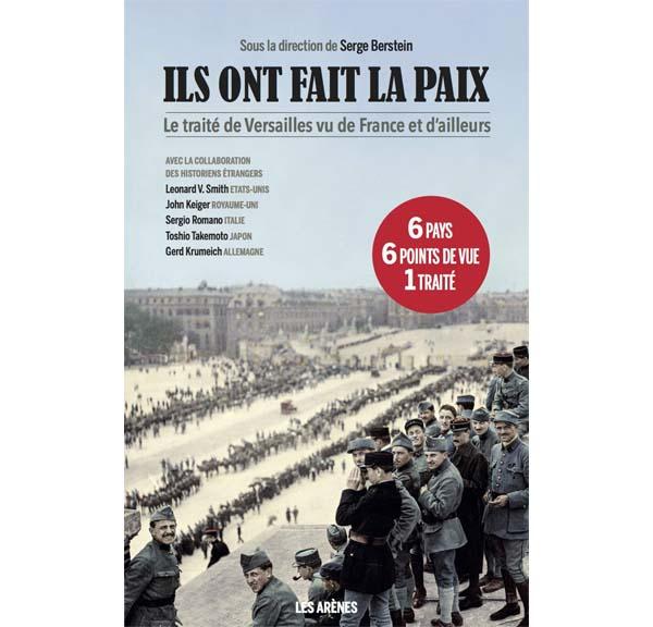 Ils ont fait la paix - Le Traité de Versailles vu de France et d'ailleurs sous la direction de Serge Berstein