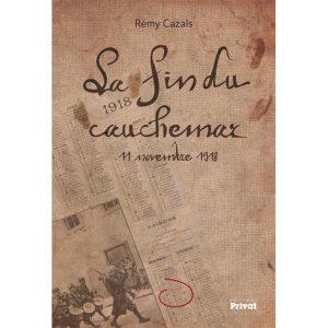La fin du cauchemar - 11 novembre 1918 par Rémy Cazals