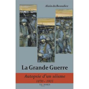 La Grande Guerre - Autopsie d'un séisme 1870-1935 par Alain du Beaudiez