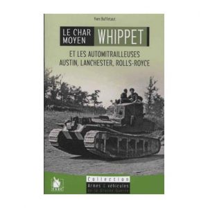 Le char moyen Whippet et les automitrailleuses Austin, Lanchester & Rolls Royce par Yves Buffetaut
