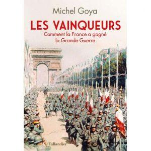 Les vainqueurs - Comment la France a gagné la Grande Guerre par Michel Goya