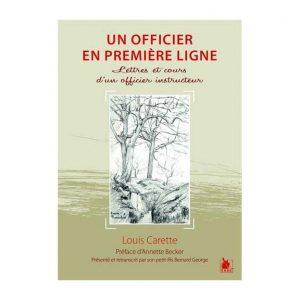 Un officier en première ligne : lettres et cours d'un officier instructeur - Louis Carette