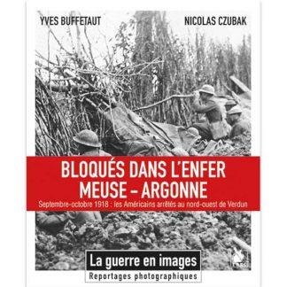 Bloqués dans l'enfer Meuse-Argonne - Septembre-octobre 1918 : les Américains arrêtés au nord-ouest de Verdun par Yves Buffetaut et Nicolas Czubak