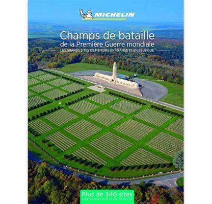 Les champs de bataille de la première guerre mondiale - Les grands sites de mémoire en France et en Belgique - Michelin