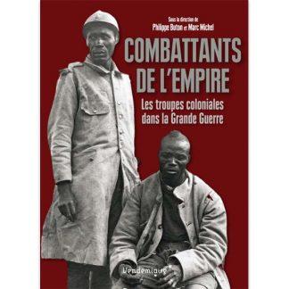 Combattants de l'Empire - Les troupes coloniales dans la Grande Guerre