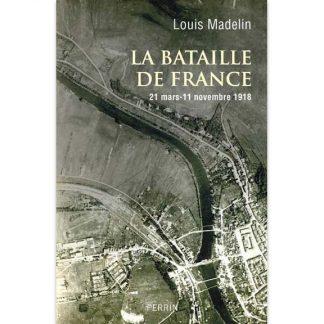La bataille de France - 21 mars - 11 novembre 1918 par Louis Madelin