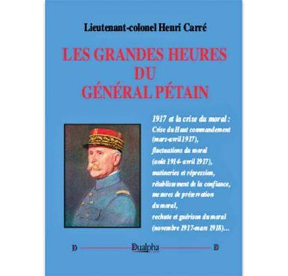 Les grandes heures du général Pétain par Henri Carré