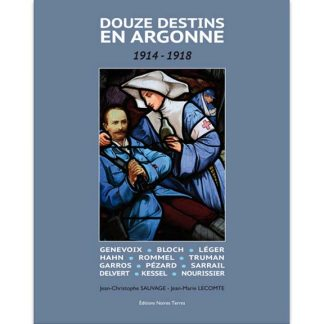 Douze destins en Argonne, 1914-1918 par Jean-Christophe Sauvage et Jean-Marie Lecomte