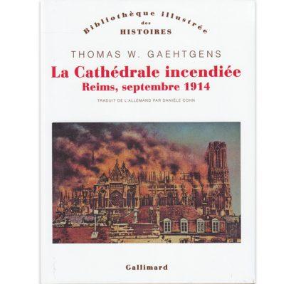 La cathédrale incendiée - Reims, septembre 1914 par Thomas W. Gaehtgens