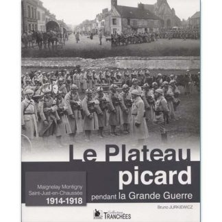 Le Plateau picard pendant la Grande Guerre par Bruno Jurkiewicz
