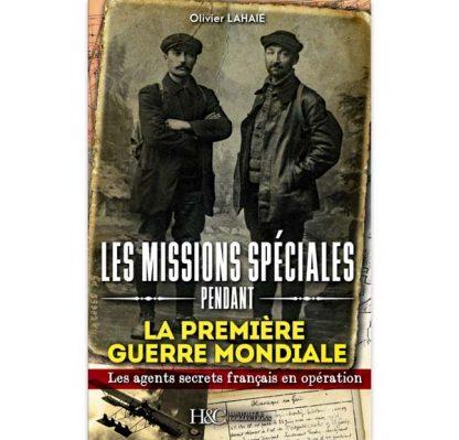 Missions spéciales de la Première Guerre Mondiale par Olivier Lahaie