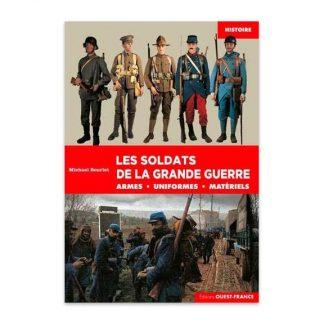 Les soldats de la Grande Guerre - Armes, uniformes et matériels par Michaël Bourlet