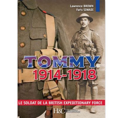 Tommy 1914-1918 - Le soldat de la Bristish Expeditionary Force par Lawrence Brown et Faris Siwadi
