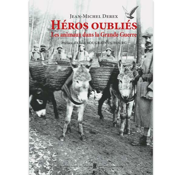 Héros oubliés - Les animaux dans la Grande Guerre par Jean-Michel Derex