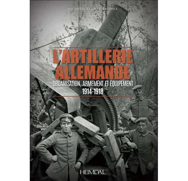 L'artillerie allemande - Organisation, armement et équipement - 1914-1918 par Ricardo Recio Cardona