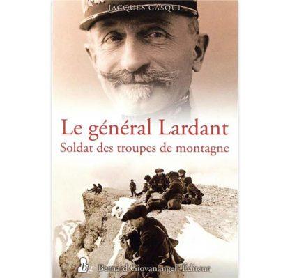 Le général Lardant - Soldat des troupes de montagne par Jacques Gasqui