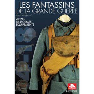 Les fantassins de la Grande Guerre - Armes, uniformes et équipements par Christophe Guillemet