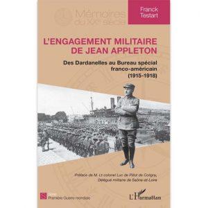 L'engagement militaire de Jean Appleton - Des Dardanelles au Bureau spécial franco-américain (1915-1918) par Franck Testart