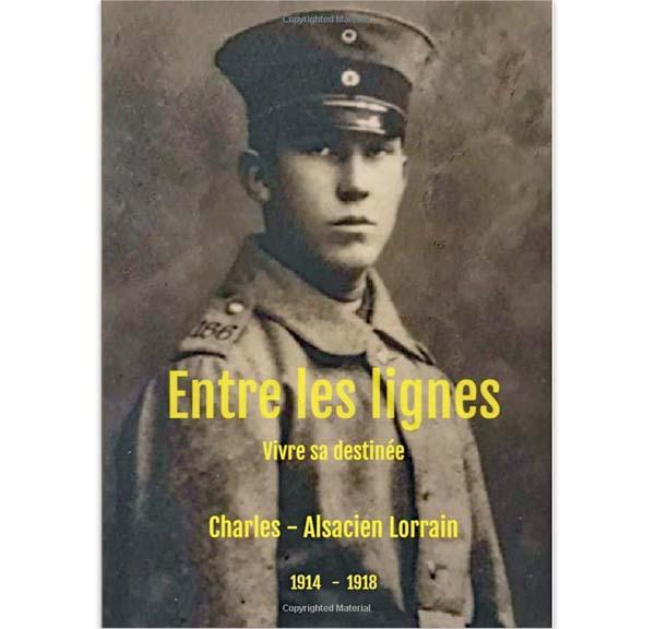 Entre les lignes, vivre sa destinée - Charles - Alsacien Lorrain - 1914-1918