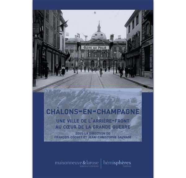 Châlons-en-Champagne - Une ville de l'arrière-front au coeur de la Grande Guerre