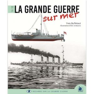 La Grande Guerre sur mer 1914-1918