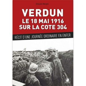 Verdun - Le 18 mai 1916 sur la cote 304 - Vincent Herpin