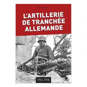 L'artillerie de tranchée allemande 1914-1918