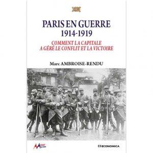 Paris en guerre 1914-1919 - Comment la capitale a géré le conflit et la victoire