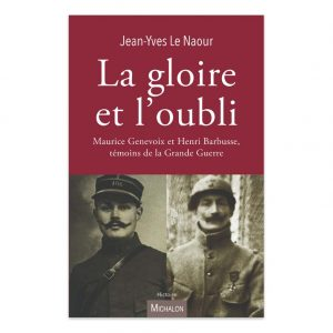 La gloire et l'oubli - Maurice Genevoix et Henri Barbusse, témoins de la Grande Guerre